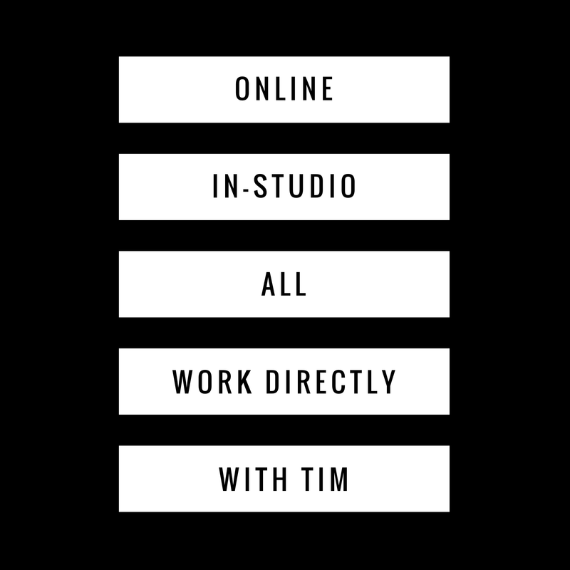 Image with text:  Online, In-Studio All Work Directly With Tim